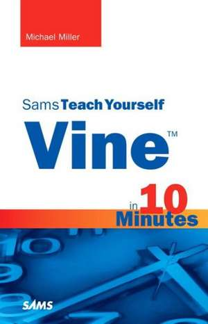 Vine in 10 Minutes, Sams Teach Yourself:  Build Your Own 3D Printer and Print Your Own 3D Objects de Michael Miller