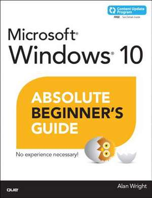 Windows 10 Absolute Beginner's Guide (Includes Content Update Program):  (Exams Lx0-103 & Lx0-104/101-400 & 102-400) de Alan Wright