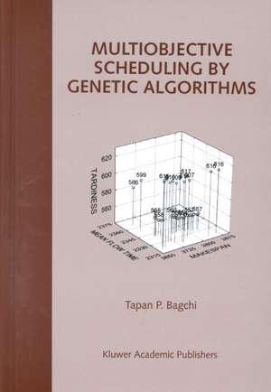 Multiobjective Scheduling by Genetic Algorithms de Tapan P. Bagchi