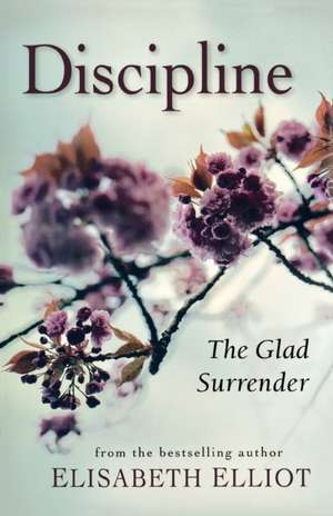 Discipline:  The Glad Surrender de Elisabeth Elliot