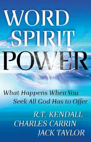 Word Spirit Power:  What Happens When You Seek All God Has to Offer de R.T. KENDALL
