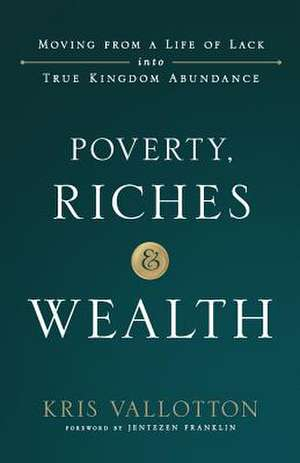 Poverty, Riches and Wealth de Kris Vallotton