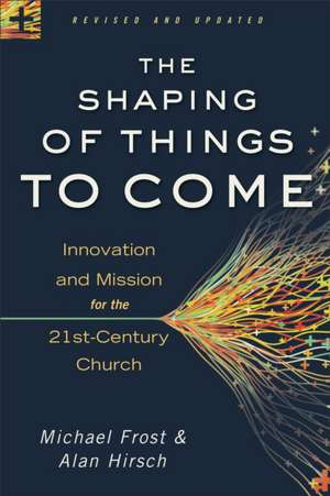 The Shaping of Things to Come de Michael Frost