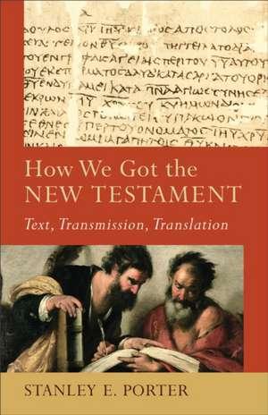 How We Got the New Testament de Stanley Porter