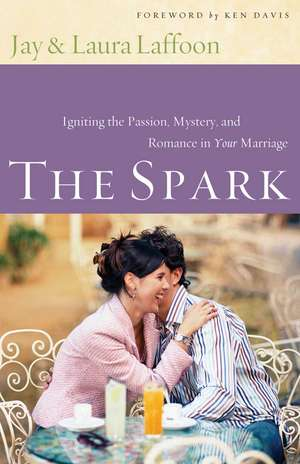 The Spark: Igniting the Passion, Mystery and Romance in Your Marriage de Jay Laffoon