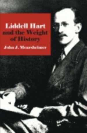 Liddell Hart and the Weight of History de John J. Mearsheimer