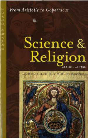 Science and Religion, 400 B.C. to A.D. 1550 – From Aristotle to Copernicus de Edward Grant