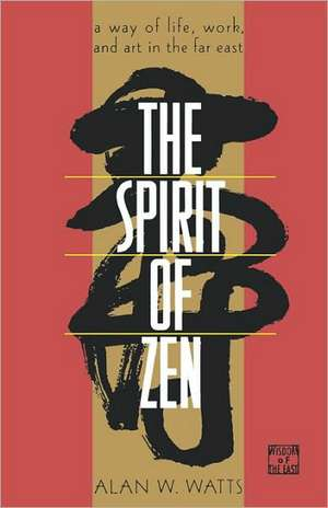 The Spirit of Zen:  A Way of Life, Work, and Art in the Far East de Alan W. Watts