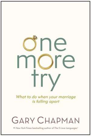One More Try:  What to Do When Your Marriage Is Falling Apart de Gary Chapman