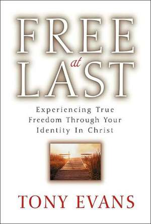 Free at Last:  Experiencing True Freedom Through Your Identity in Christ de Tony Evans