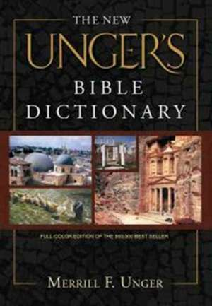 The New Unger's Bible Dictionary de Merrill F. Unger