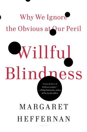 Willful Blindness:  Why We Ignore the Obvious at Our Peril de Margaret Heffernan