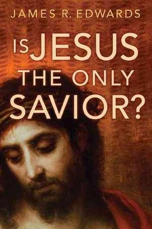 Is Jesus the Only Savior? de James R. Edwards