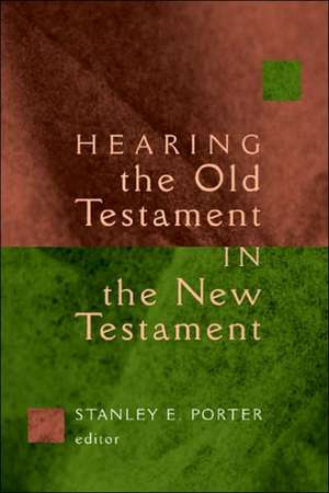 Hearing the Old Testament in the New Testament de Stanley E. Porter