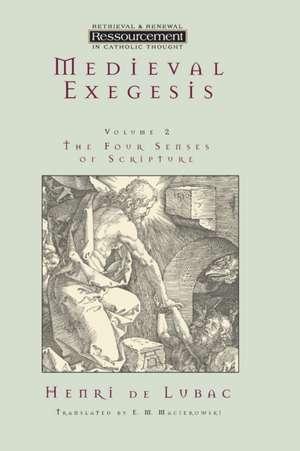 Medieval Exegesis Vol. 2:  The Four Senses of Scripture de Henri de Lubac