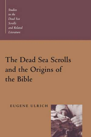 The Dead Sea Scrolls and the Origins of the Bible de Eugene Ulrich