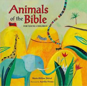 Animals of the Bible for Young Children de Marie-Helene Delval