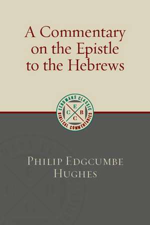 A Commentary on the Epistle to the Hebrews de Philip Edgcumbe Hughes