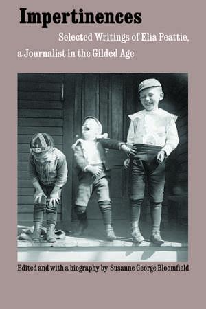 Impertinences: Selected Writings of Elia Peattie, a Journalist in the Gilded Age de Elia Peattie