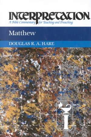 Matthew:  A Bible Commentary for Teaching and Preaching de Douglas R. A. Hare