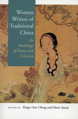 Women Writers of Traditional China: An Anthology of Poetry and Criticism de Kang-i Sun Chang