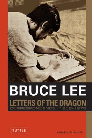 Bruce Lee: Letters of the Dragon: An Anthology of Bruce Lee's Correspondence with Family, Friends, and Fans 1958-1973 de Bruce Lee
