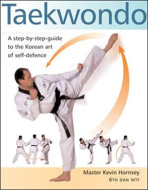 Taekwondo: A Step-by-Step Guide to the Korean Art of Self-Defense de Kevin Hornsey