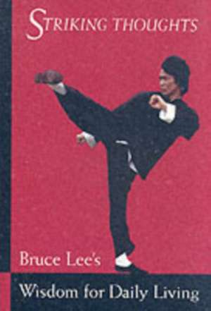 Bruce Lee Striking Thoughts: Bruce Lee's Wisdom for Daily Living de Bruce Lee