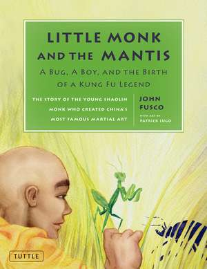 Little Monk and the Mantis: A Bug, A Boy, and the Birth of a Kung Fu Legend de John Fusco