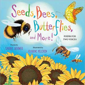 Seeds, Bees, Butterflies, and More!:  Poems for Two Voices de Carole Gerber