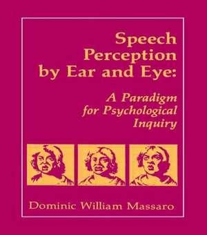 Speech Perception By Ear and Eye de Dominic W. Massaro