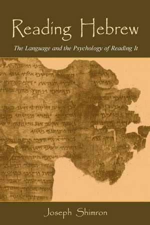 Reading Hebrew:  The Language and the Psychology of Reading It de Joseph Shimron