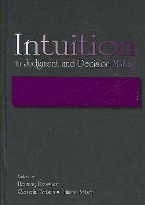 Intuition in Judgment and Decision Making de Henning Plessner