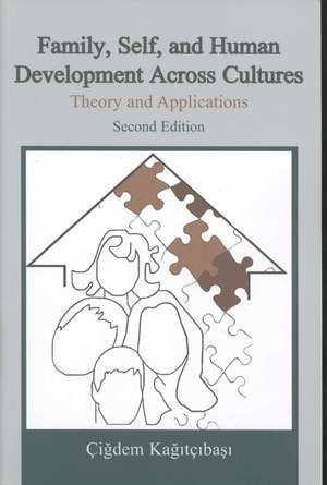 Family, Self, and Human Development Across Cultures:  Theory and Applications de Cigdem Kagitcibasi
