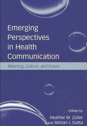 Emerging Perspectives in Health Communication:  Meaning, Culture and Power de Heather M. Zoller