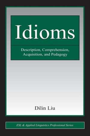 Idioms:  Description, Comprehension, Acquisition, and Pedagogy de Dilin L. Liu