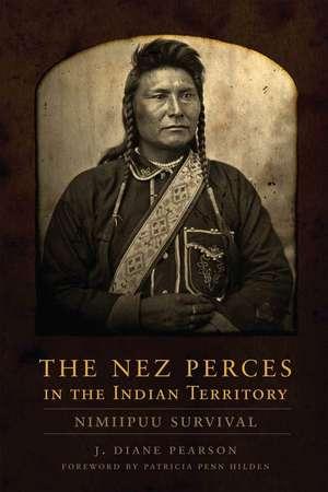 The Nez Perces in the Indian Territory:  Nimiipuu Survival de J. Diane Pearson