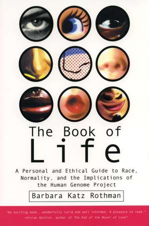 The Book of Life:  A Personal and Ethical Guide to Race, Normality and the Human Gene Study de Barbara Katz Rothman