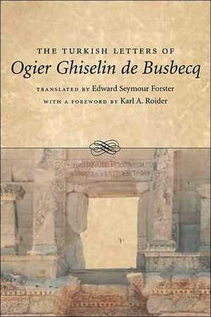 The Turkish Letters of Ogier Ghiselin de Busbecq:  Imperial Ambassador at Constantinople, 1554-1562 de Ogier Ghislain de Busbecq