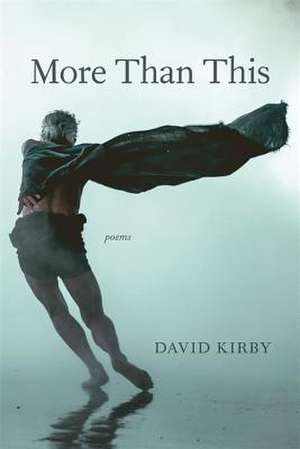 More Than This: Poems de David Kirby