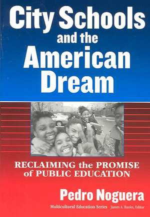 City Schools and the American Dream:  Reclaiming the Promise of Public Education de Pedro Noguera