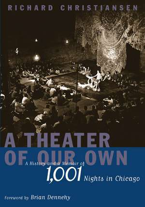 A Theater of Our Own: A History and a Memoir of 1,001 Nights in Chicago de Richard Christiansen