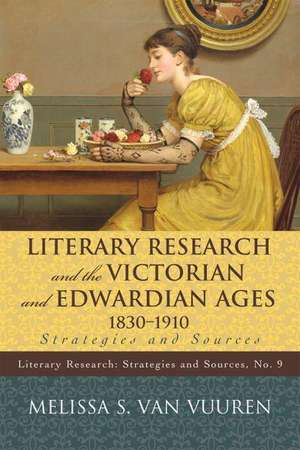 Literary Research and the Victorian and Edwardian Ages, 1830-1910 de Melissa S. Van Vuuren