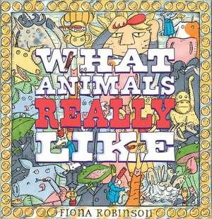 What Animals Really Like de Fiona Robinson