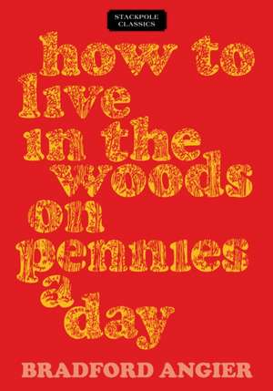 HOW TO LIVE IN THE WOODS ON PEPB de Bradford Angier