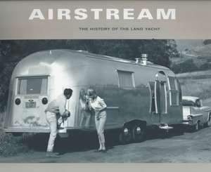 Airstream: The History of the Land Yacht de Bryan Burkhart