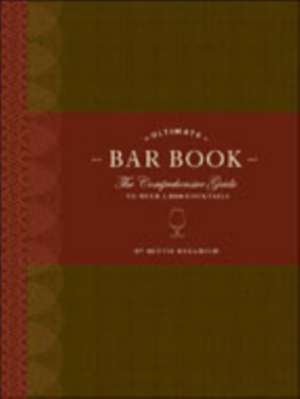 The Ultimate Bar Book:  The Comprehensive Guide to Over 1,000 Cocktails de Mittie Hellmich