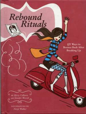 Rebound Rituals: 50 Ways to Bounce Back After Breaking Up de Jennifer Worick