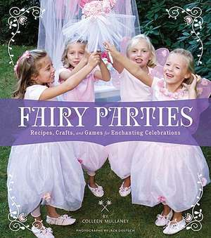 Fairy Parties:  Recipes, Crafts, and Games for Enchanting Celebrations de Colleen Mullaney