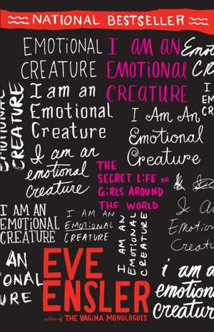 I Am an Emotional Creature:  The Secret Life of Girls Around the World de Eve Ensler